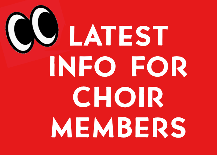 Latest Info for choir members - please check!